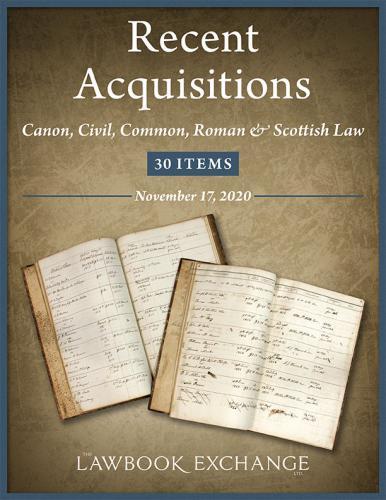 The Lawbook Exchange, Recent Acquisitions: Canon, Civil, Common, Roman & Scottish Law - 30 Items