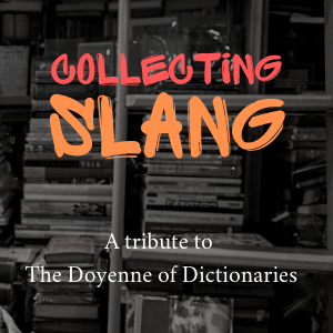 Collecting Slang: a tribute to the doyenne of dictionaries