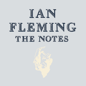 IAN FLEMING - THE NOTES